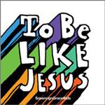 TO Be Like Jesus